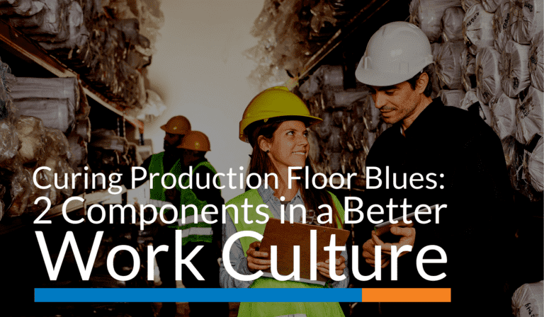 Curing Production Floor Blues: 2 Components in a Better Work Culture